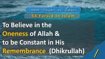 54 Faraid Series – Fard #1 Oneness of Allah and to be in His Remembrance (Fri 22 May 2009)