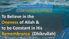 54 Faraid Series – Fard #1: Oneness of Allah and to be in His Constant Remembrance (Fri 25 May 2009)
