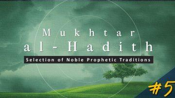 Mukhtar al-Hadith: Select Prophetic Traditions (Fri 14 Oct 2011)