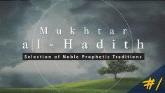 Mukhtar al-Hadith: Select Prophetic Traditions (Fri 08 Jul 2011)